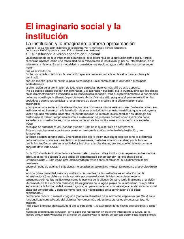 El imaginario social y la institución La institución y lo imaginario: primera aproximación Capítulo III de La institución ...