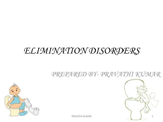ELIMINATION DISORDERS PREPARED BY- PRAVATHI KUMAR PRAVATHI KUMAR 1