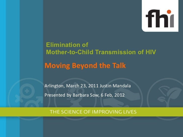 Elimination of  Mother-to-Child Transmission of HIV Moving Beyond the Talk Arlington, March 23, 2011 Justin Mandala  Prese...