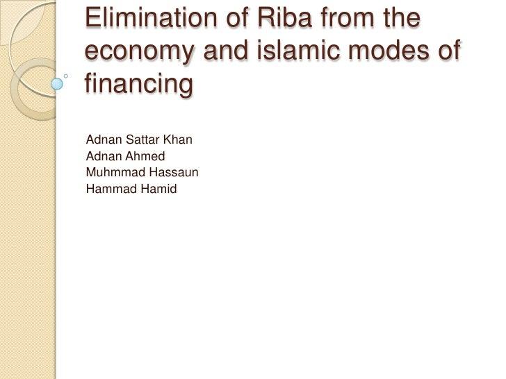 Elimination of Riba from theeconomy and islamic modes offinancingAdnan Sattar KhanAdnan AhmedMuhmmad HassaunHammad Hamid