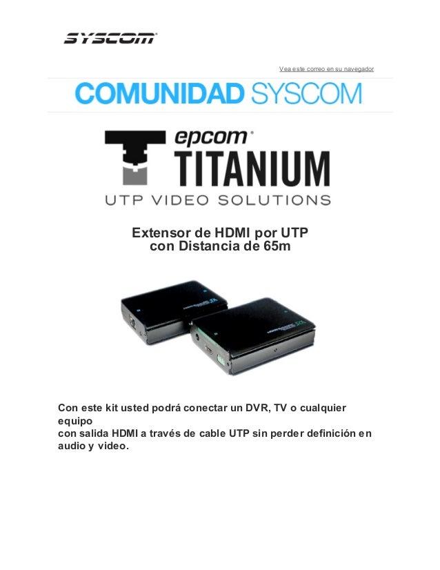 Vea este correo en su navegador  Extensor de HDMI por UTP con Distancia de 65m  Con este kit usted podrá conectar un DVR, ...