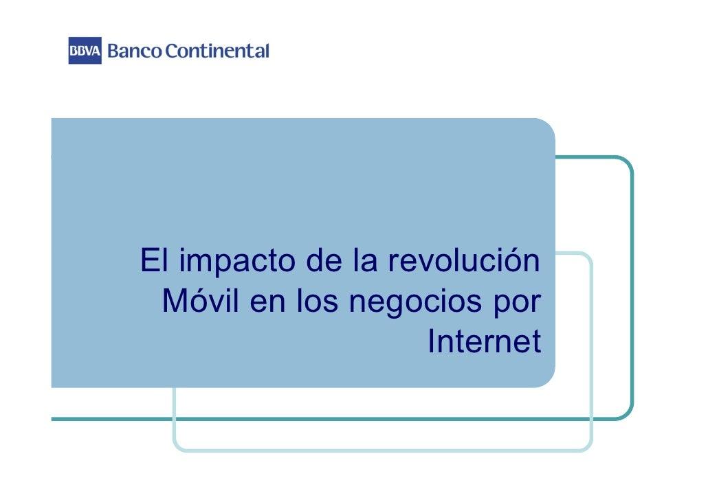 El i    impacto d l revolución         t de la     l ió  Móvil en los negocios por                   Internet