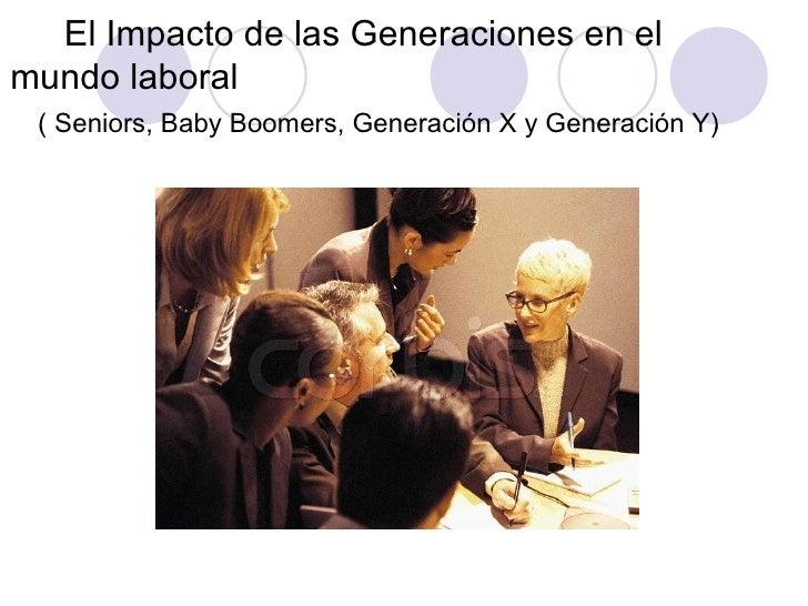 El Impacto de las Generaciones en el mundo laboral  ( Seniors, Baby Boomers, Generación X y Generación Y)