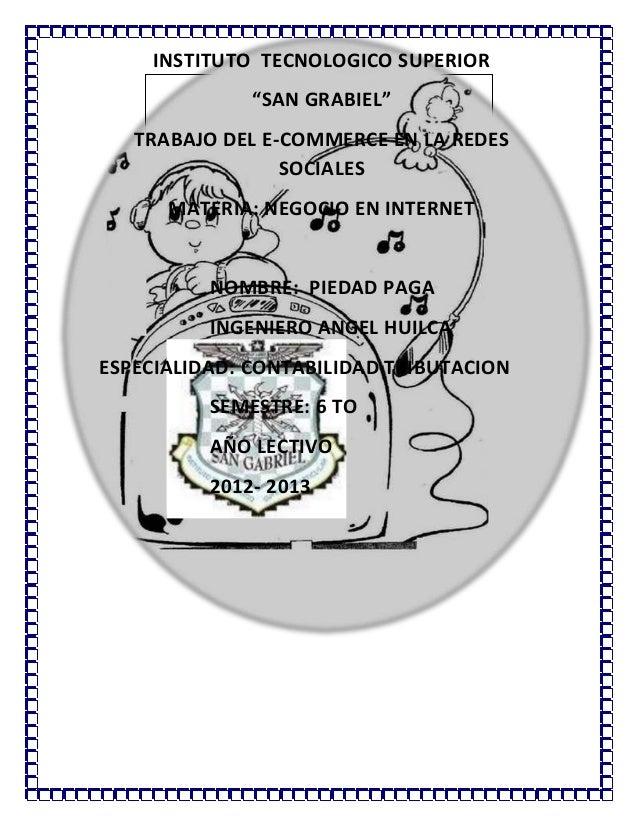 """INSTITUTO TECNOLOGICO SUPERIOR""""SAN GRABIEL""""TRABAJO DEL E-COMMERCE EN LA REDESSOCIALESMATERIA: NEGOCIO EN INTERNETNOMBRE: P..."""