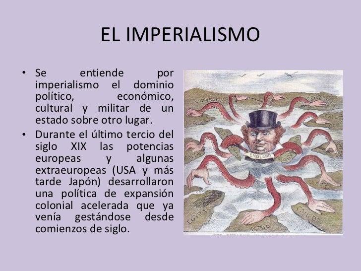 EL IMPERIALISMO <ul><li>Se entiende por imperialismo el dominio político, económico, cultural y militar de un estado sobre...