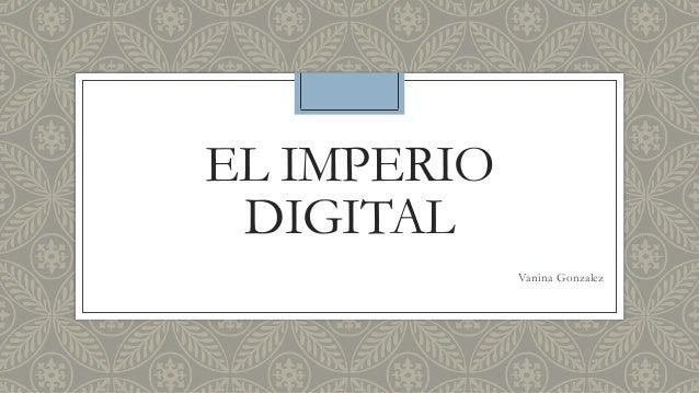 EL IMPERIO DIGITAL Vanina Gonzalez