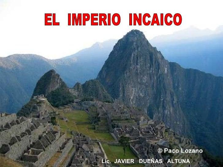 EL  IMPERIO  INCAICO Lic.  JAVIER  DUEÑAS  ALTUNA