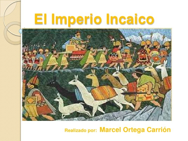 El Imperio Incaico<br />Realizado por:  Marcel Ortega Carrión<br />