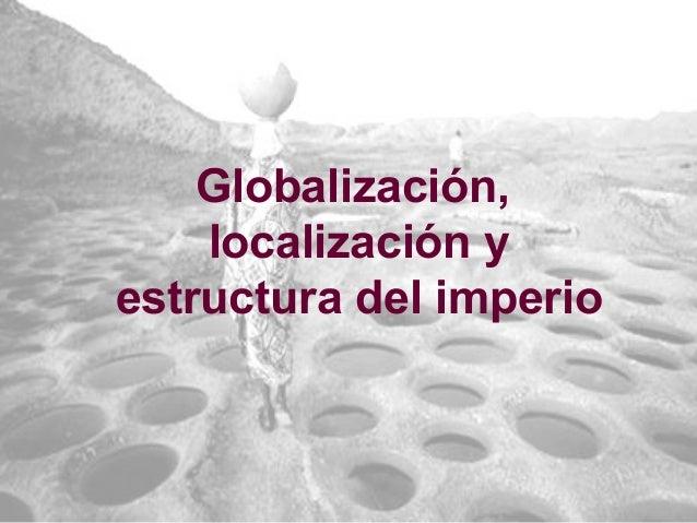 Globalización, localización y estructura del imperio