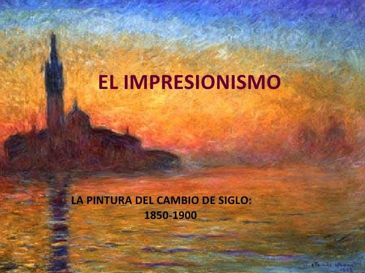 LA PINTURA DEL CAMBIO DE SIGLO:    1850-1900 EL IMPRESIONISMO