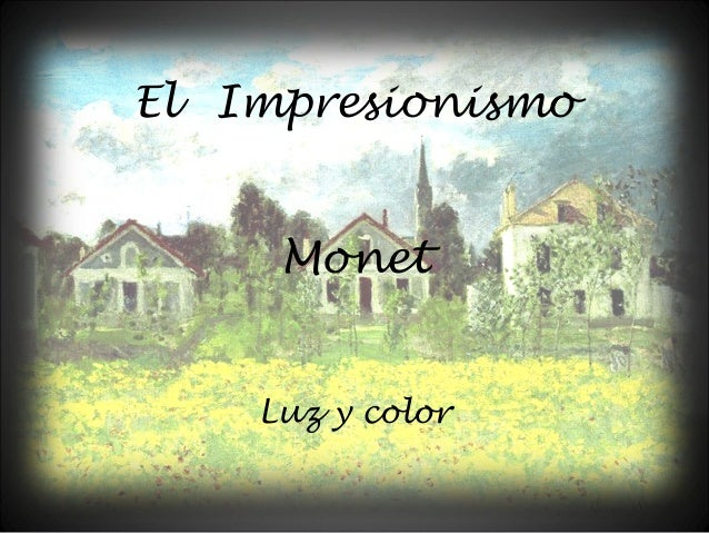 El Impresionismo Monet Luz y color