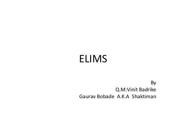 ELIMS                            By             Q.M:Vinit BadrikeGaurav Bobade A.K.A Shaktiman