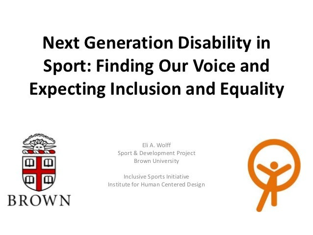 Next Generation Disability in  Sport: Finding Our Voice andExpecting Inclusion and Equality                     Eli A. Wol...