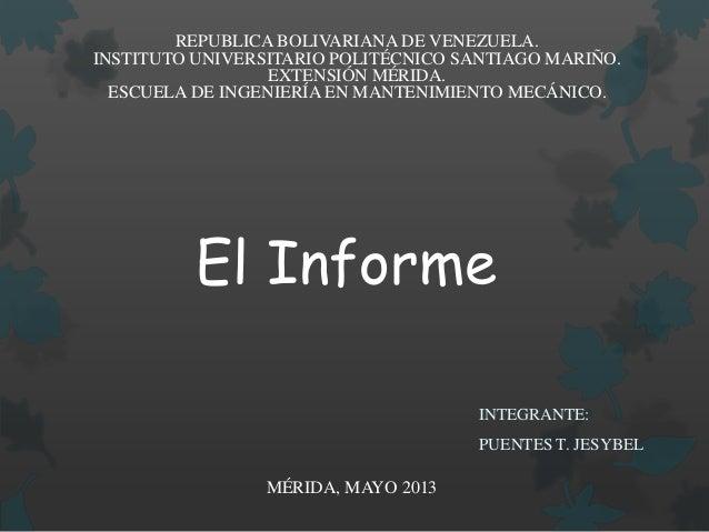 El InformeINTEGRANTE:PUENTES T. JESYBELMÉRIDA, MAYO 2013REPUBLICA BOLIVARIANA DE VENEZUELA.INSTITUTO UNIVERSITARIO POLITÉC...
