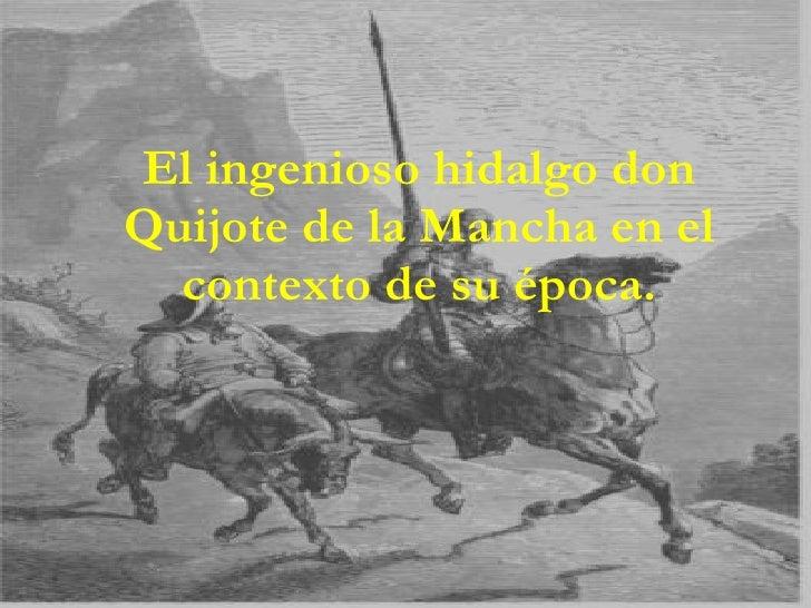 El ingenioso hidalgo don Quijote de la Mancha en el contexto de su época.