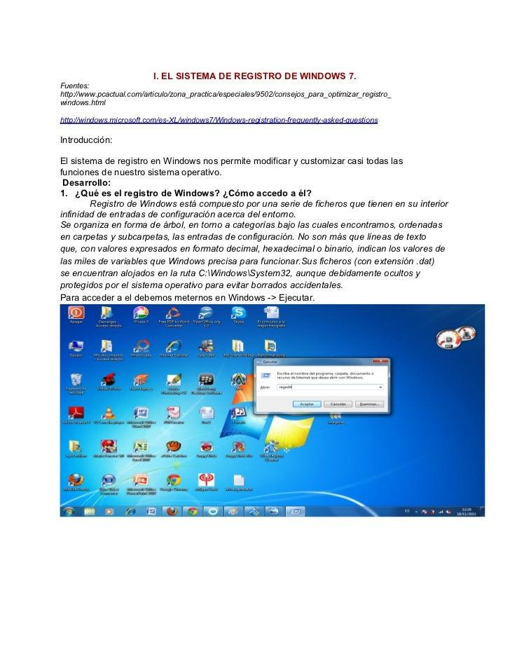 I. EL SISTEMA DE REGISTRO DE WINDOWS 7.Fuentes:http://www.pcactual.com/articulo/zona_practica/especiales/9502/consejos_par...