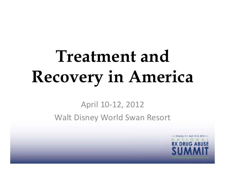 Treatment andRecovery in America            April	  10-­‐12,	  2012	    Walt	  Disney	  World	  Swan	  Resort