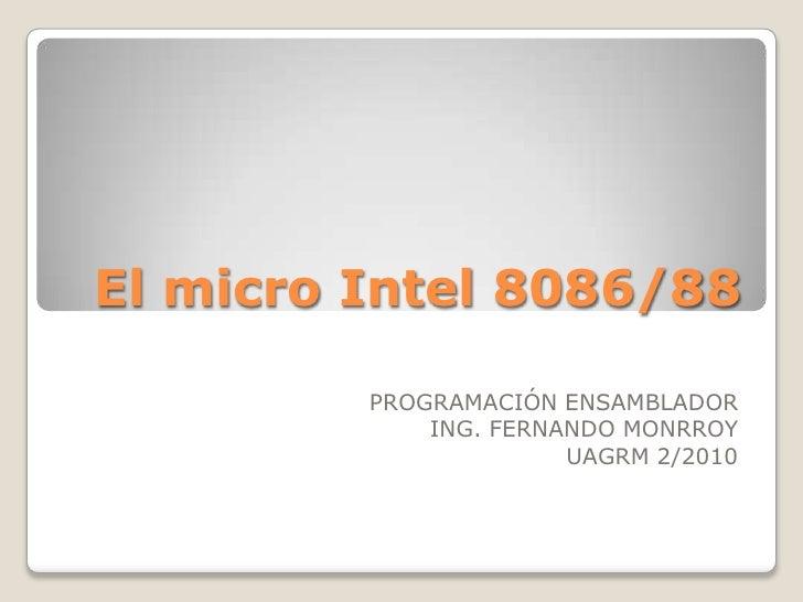 El micro Intel 8086/88<br />PROGRAMACIÓN ENSAMBLADOR<br />ING. FERNANDO MONRROY<br />UAGRM 2/2010<br />
