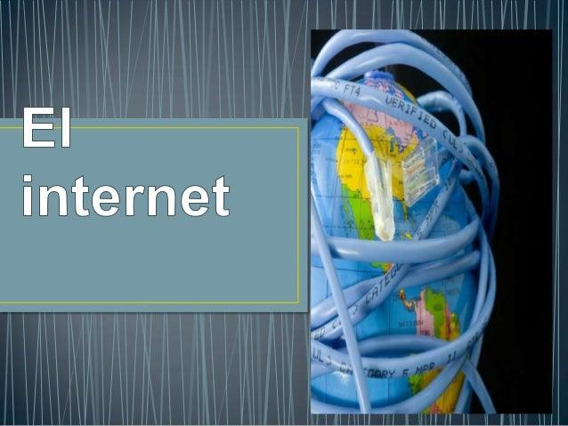 • Internet es un conjunto descentralizado de redes de comunicación interconectadas que utilizan la familia de protocolos T...