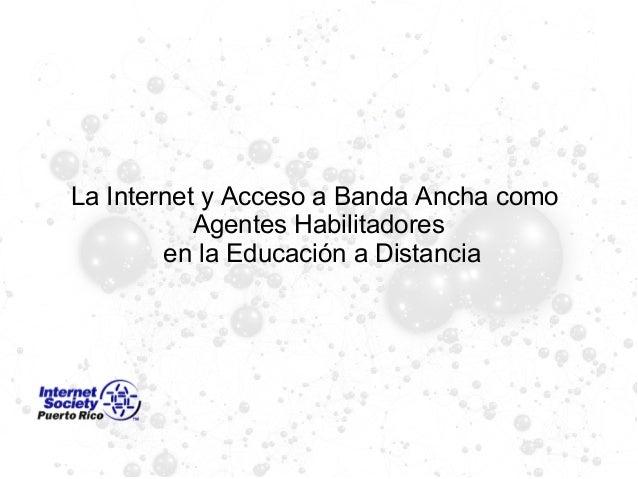 La Internet y Acceso a Banda Ancha como Agentes Habilitadores en la Educación a Distancia