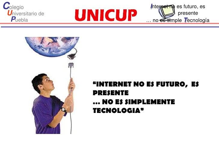 Colegio                           Internet no es futuro, es Universitario de                            presente  Puebla  ...