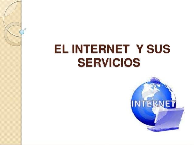 EL INTERNET Y SUS    SERVICIOS