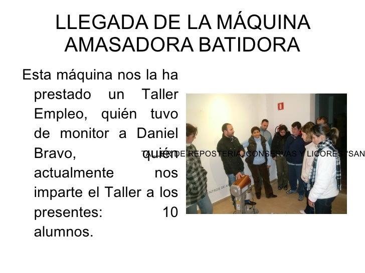 """TALLER DE REPOSTERIA, CONSERVAS Y LICORES """"SAN JUAN"""" LLEGADA DE LA MÁQUINA AMASADORA BATIDORA <ul><li>Esta máquina nos la ..."""