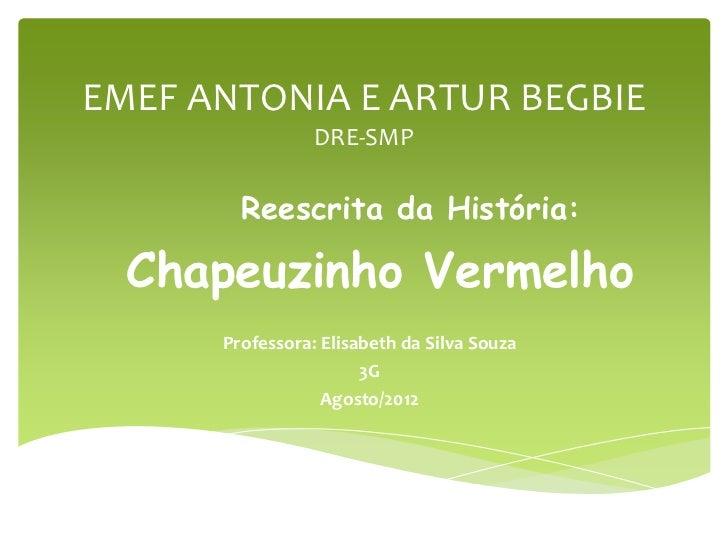 EMEF ANTONIA E ARTUR BEGBIE                 DRE-SMP        Reescrita da História:  Chapeuzinho Vermelho      Professora: E...