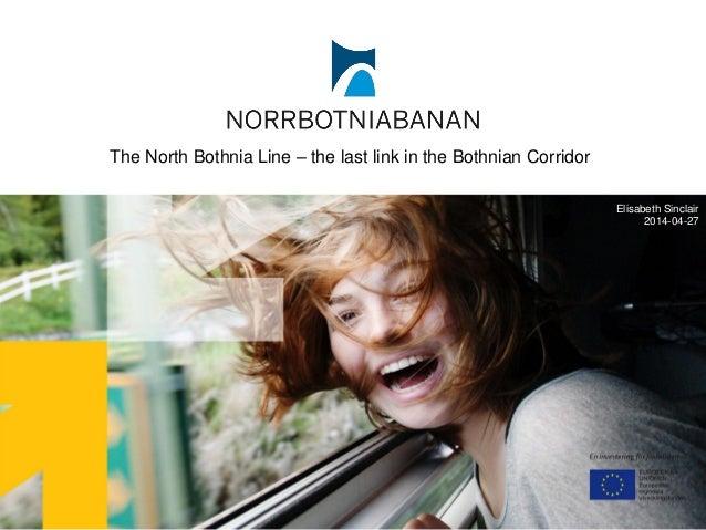 Elisabeth Sinclair 2014-04-27 The North Bothnia Line – the last link in the Bothnian Corridor