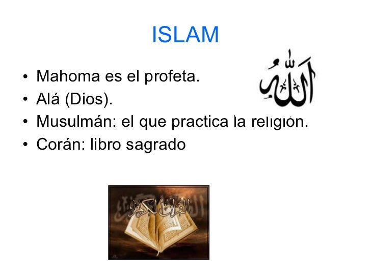 ISLAM <ul><li>Mahoma es el profeta. </li></ul><ul><li>Alá (Dios). </li></ul><ul><li>Musulmán: el que practica la religión....