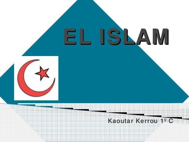 EL ISLAMEL ISLAMKaoutar Kerrou 1º C