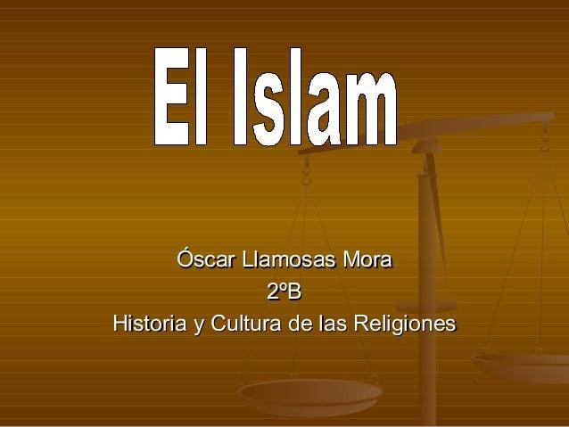 Óscar Llamosas MoraÓscar Llamosas Mora 2ºB2ºB Historia y Cultura de las ReligionesHistoria y Cultura de las Religiones