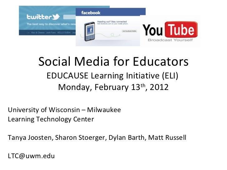 Social Media for Educators EDUCAUSE Learning Initiative (ELI)  Monday, February 13 th , 2012 University of Wisconsin – Mil...