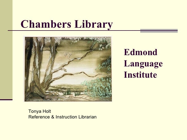Chambers Library Edmond Language Institute Tonya Holt Reference & Instruction Librarian