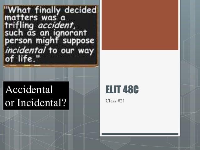 ELIT 48CClass #21Accidentalor Incidental?