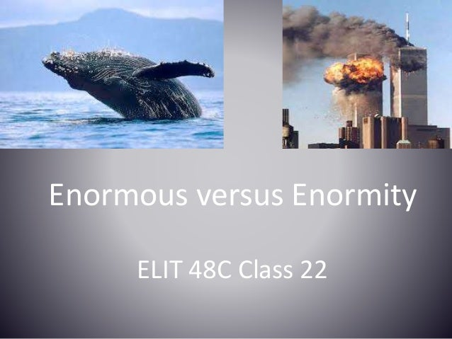 ELIT 48C Class 22 Enormous versus Enormity