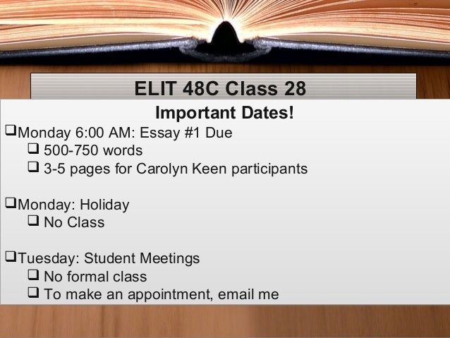 ELIT 48C Class 28ELIT 48C Class 28Important Dates!Monday 6:00 AM: Essay #1 Due 500-750 words 3-5 pages for Carolyn Keen...