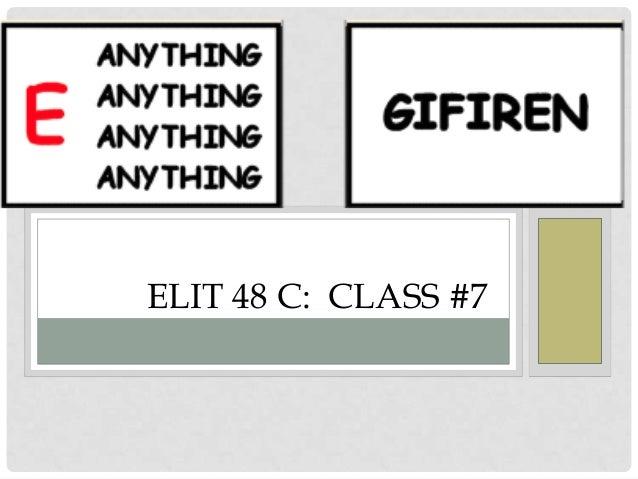 ELIT 48 C: CLASS #7