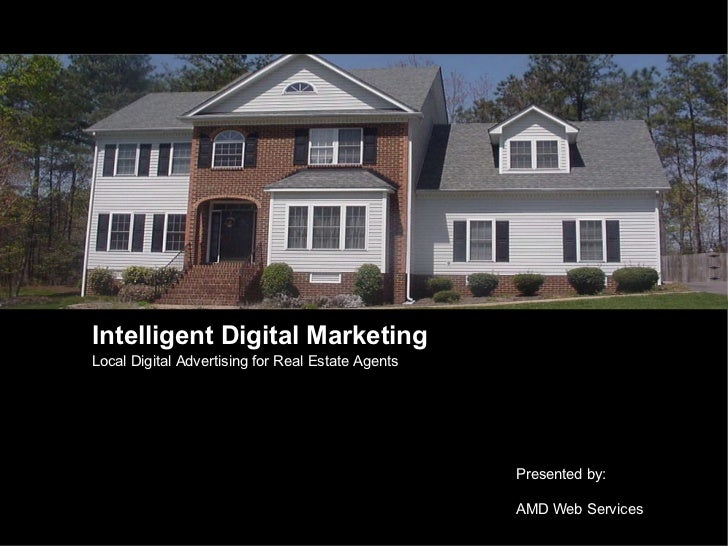 Intelligent Digital Marketing Local Digital Advertising for Real Estate Agents Presented by:  AMD Web Services