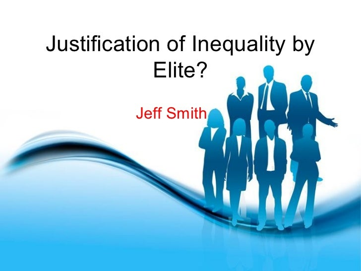 Justification of Inequality by            Elite?          Jeff Smith          Free Powerpoint Templates                   ...