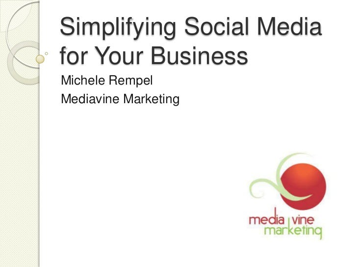 Simplifying Social Media for Your Business<br />Michele Rempel<br />Mediavine Marketing<br />