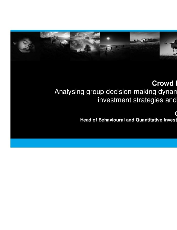 Crowd Psychology: Analysing group decision-making dynamics to fortify investment strategies and committees Presentation by: Greg B Davies, Barclays Wealth - Elite Summit