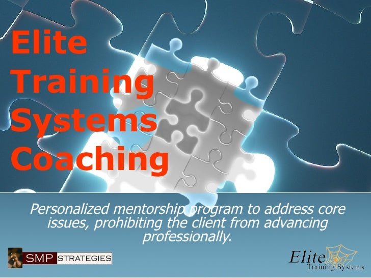Elite Training Systems Coaching Personalized mentorship program to address core issues, prohibiting the client from advanc...