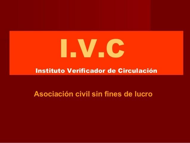 I.V.C Instituto Verificador de Circulación Asociación civil sin fines de lucro