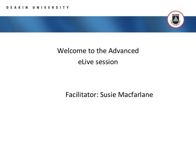Welcome to the AdvancedeLive sessionFacilitator: Susie Macfarlane
