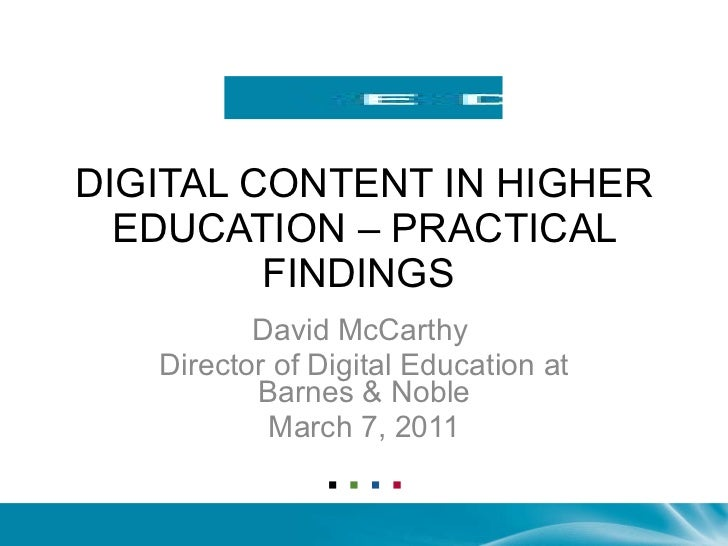 DIGITAL CONTENT IN HIGHER EDUCATION – PRACTICAL FINDINGS  David McCarthy  Director of Digital Education at Barnes & Noble ...