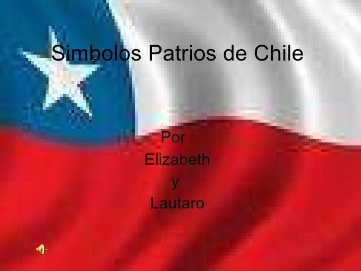 Simbolos Patrios de Chile Por : Elizabeth y  Lautaro