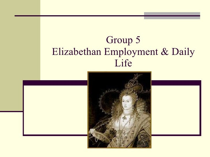 Group 5 Elizabethan Employment & Daily Life