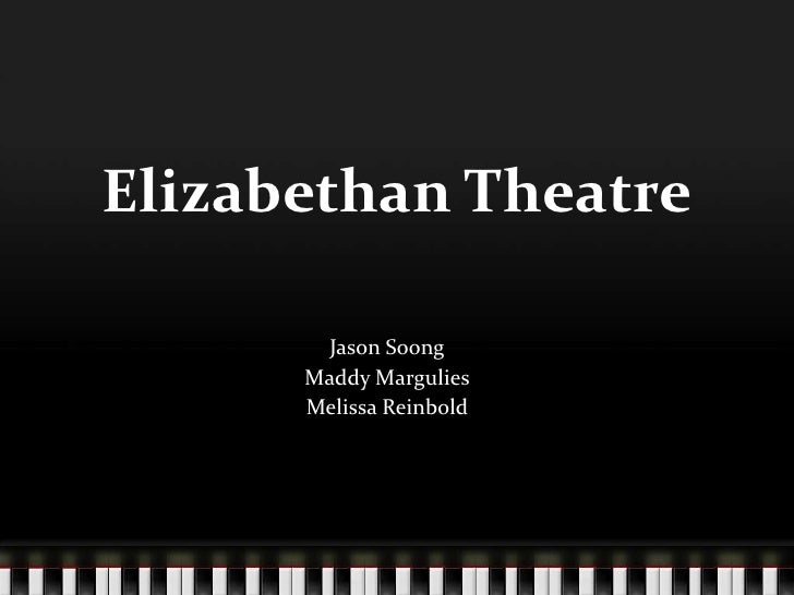 Elizabethan Theatre<br />Jason Soong<br />Maddy Margulies<br />Melissa Reinbold<br />
