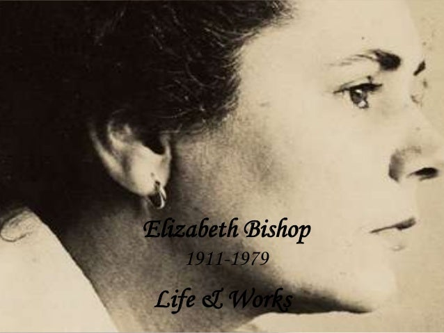 Elizabeth Bishop 1911-1979 Life & Works